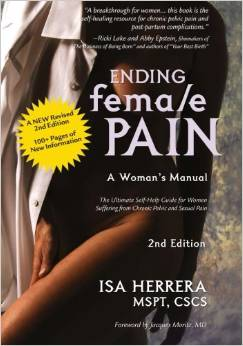 Ending Female Pain, A Woman's Manual, Expanded 2nd Edition: The Ultimate Self-Help Guide for Women Suffering from Chronic Pelvic and Sexual Pain
